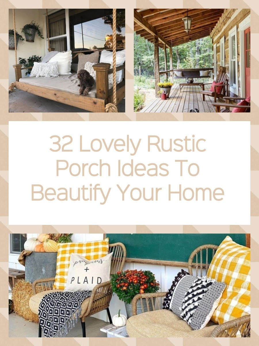 32 Lovely Rustic Porch Ideas To Beautify Your Home