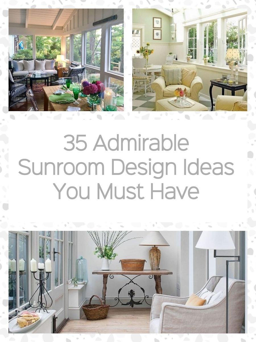 35 Admirable Sunroom Design Ideas You Must Have