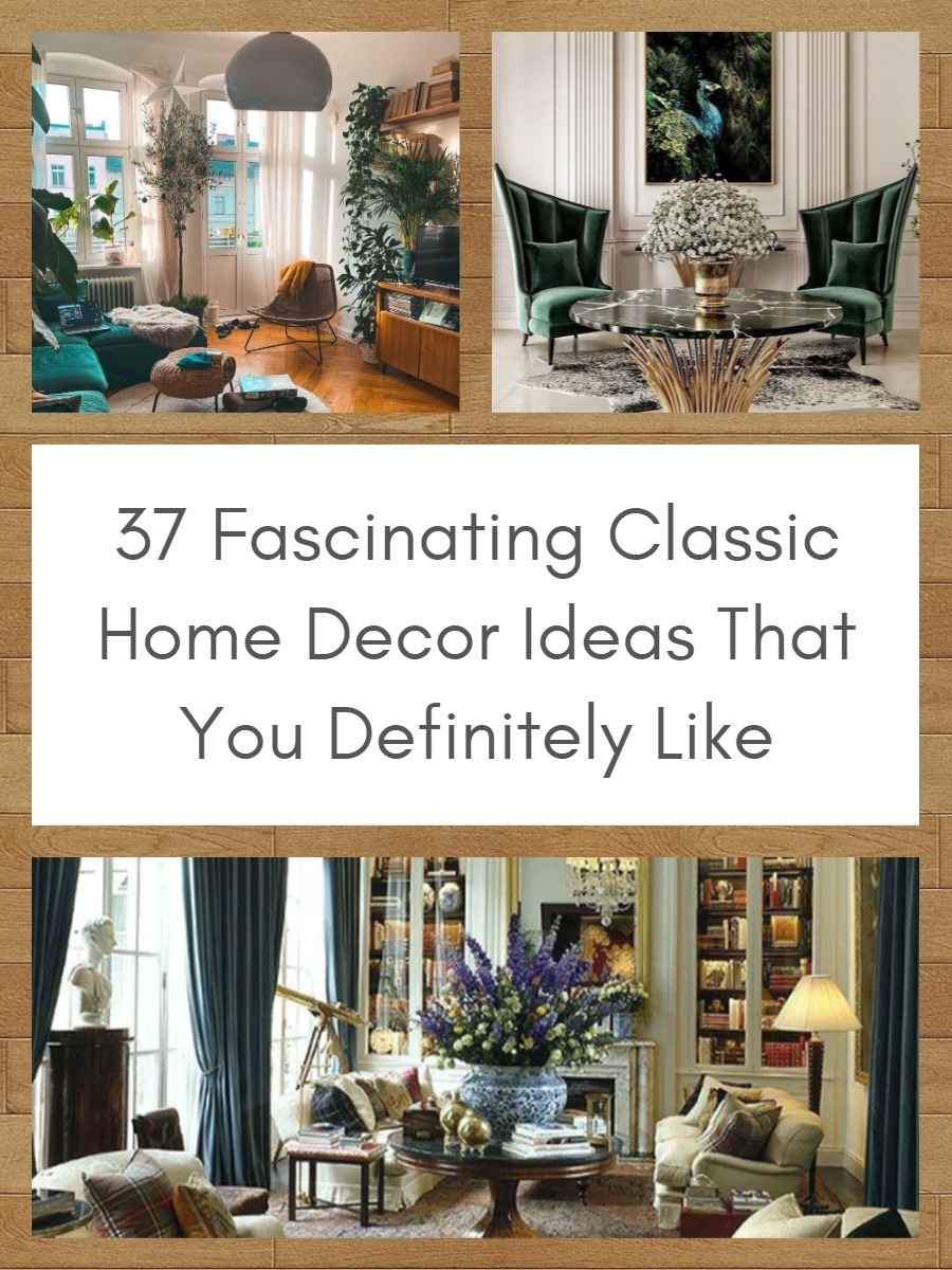 37 Fascinating Classic Home Decor Ideas That You Definitely Like