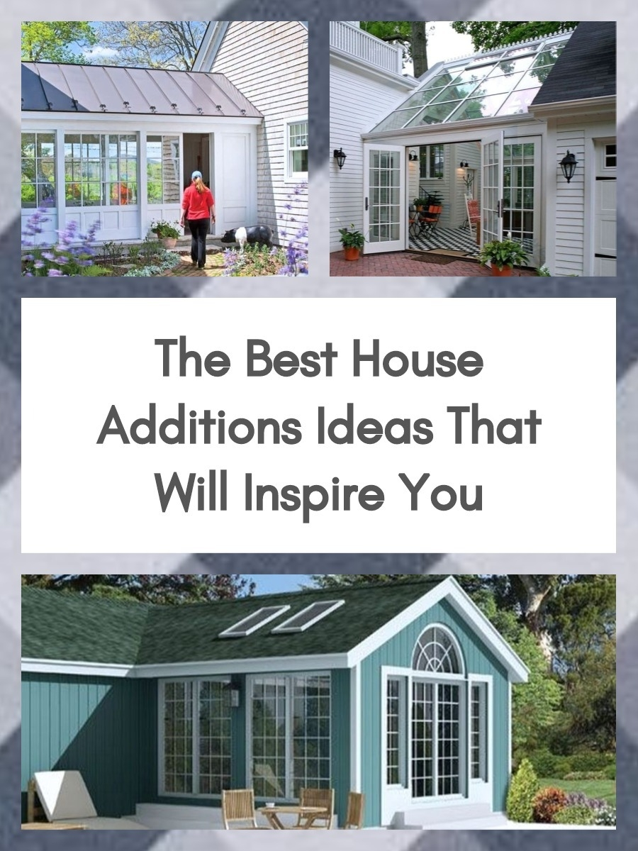 The Best House Additions Ideas That Will Inspire You